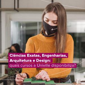 Ciências Exatas, Engenharias, Arquitetura e Design: quais cursos a Univille disponibiliza?